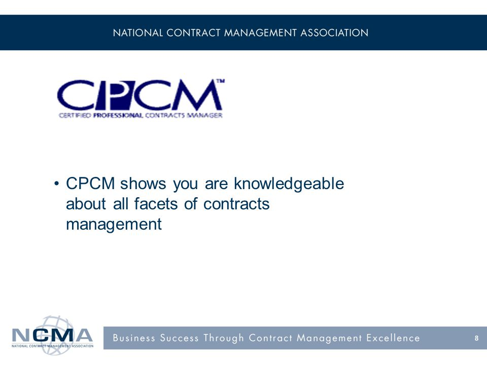 CPCM shows you are knowledgeable about all facets of contracts management 8