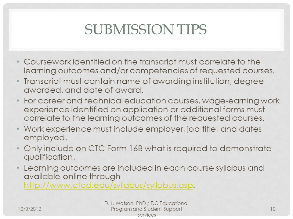SUBMISSION TIPS Coursework identified on the transcript must correlate to the learning outcomes and/or competencies of requested courses.