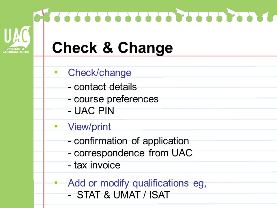 Check & Change Check/change - contact details - course preferences - UAC PIN View/print - confirmation of application - correspondence from UAC - tax