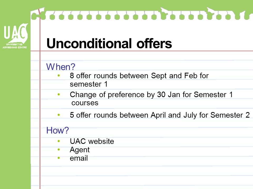 Unconditional offers When? 8 offer rounds between Sept and Feb for semester 1 Change of preference by 30 Jan for Semester 1 courses 5 offer rounds bet