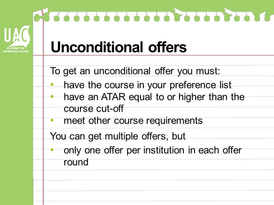 Unconditional offers To get an unconditional offer you must: have the course in your preference list have an ATAR equal to or higher than the course c