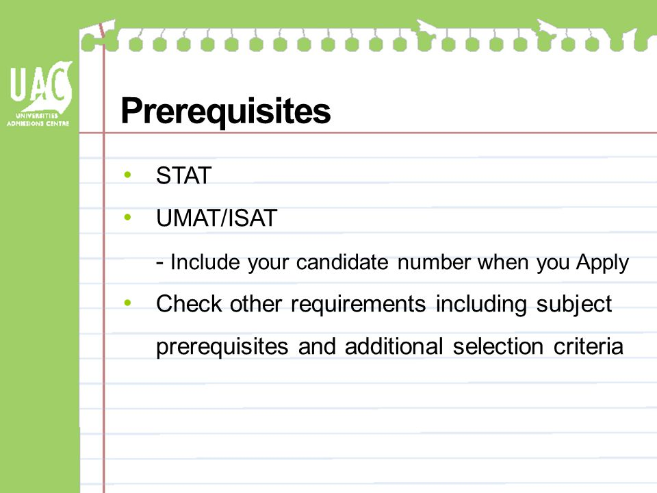 Prerequisites STAT UMAT/ISAT - Include your candidate number when you Apply Check other requirements including subject prerequisites and additional se