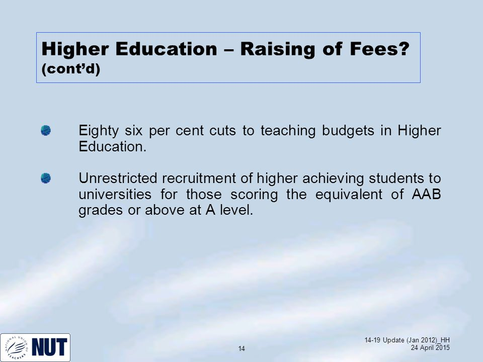 14-19 Update (Jan 2012)_HH 24 April 2015 14 Eighty six per cent cuts to teaching budgets in Higher Education.