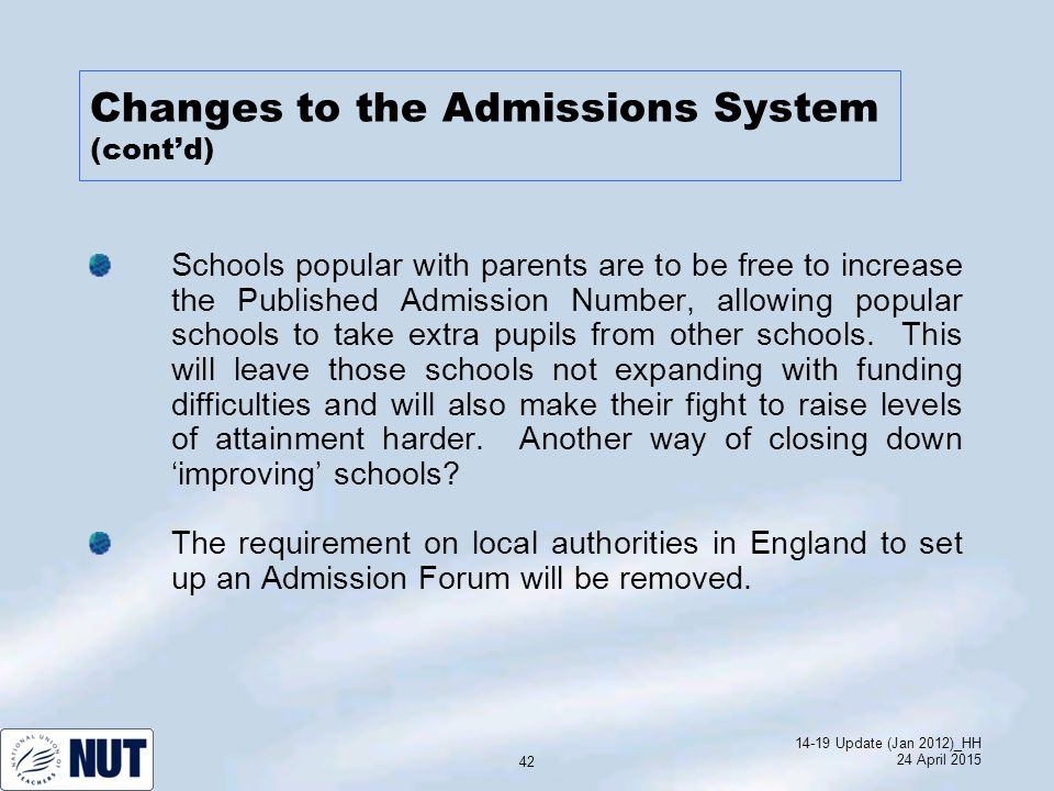 14-19 Update (Jan 2012)_HH 24 April 2015 42 Schools popular with parents are to be free to increase the Published Admission Number, allowing popular schools to take extra pupils from other schools.