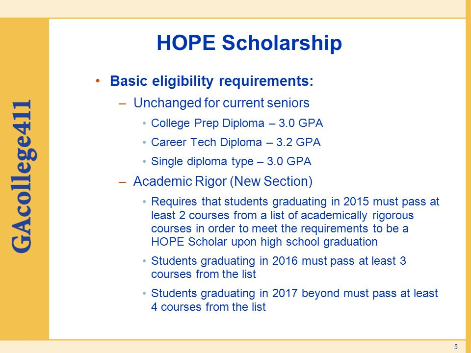 HOPE Scholarship Basic eligibility requirements: –Unchanged for current seniors College Prep Diploma – 3.0 GPA Career Tech Diploma – 3.2 GPA Single di