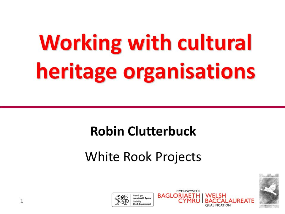 1 Working with cultural heritage organisations Robin Clutterbuck White Rook Projects