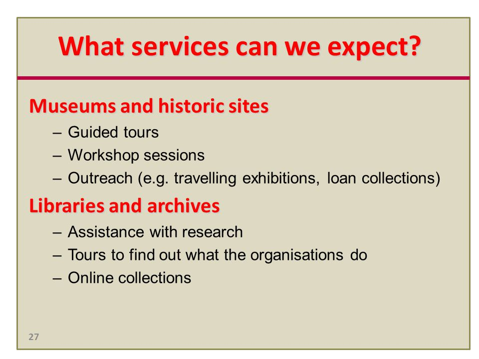 27 Museums and historic sites –Guided tours –Workshop sessions –Outreach (e.g.