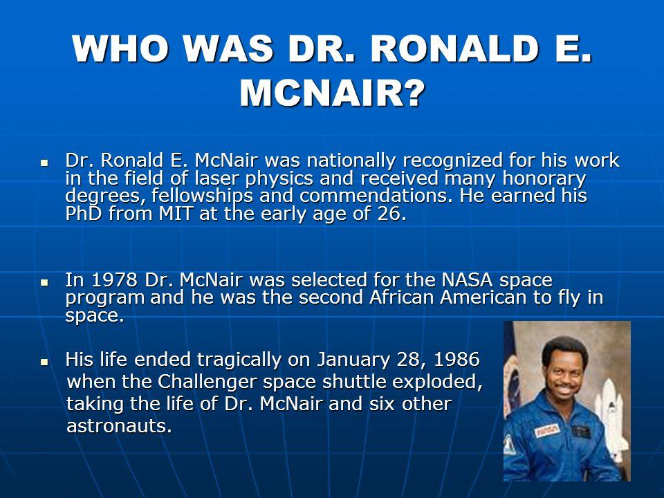 WHO WAS DR. RONALD E. MCNAIR. Dr. Ronald E.
