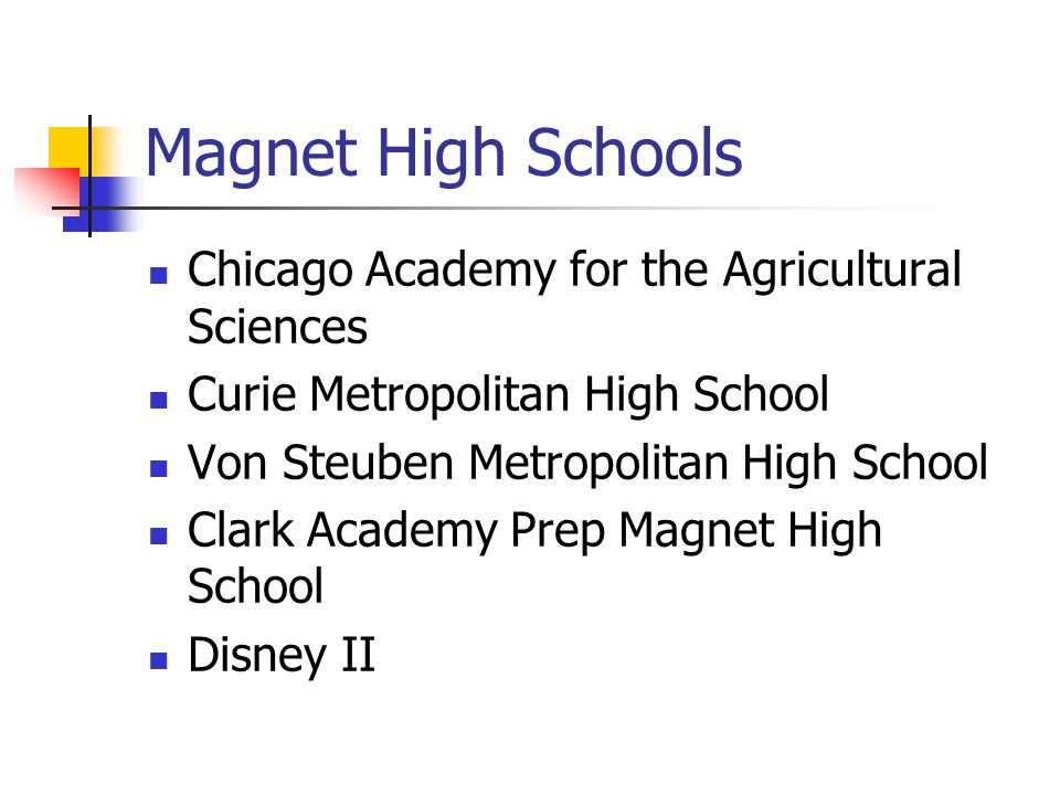 Magnet High Schools Chicago Academy for the Agricultural Sciences Curie Metropolitan High School Von Steuben Metropolitan High School Clark Academy Prep Magnet High School Disney II