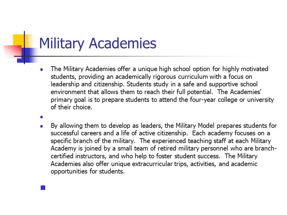 Military Academies The Military Academies offer a unique high school option for highly motivated students, providing an academically rigorous curriculum with a focus on leadership and citizenship.