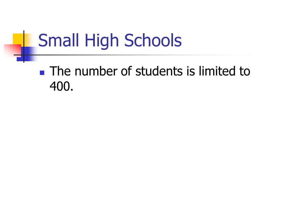 Small High Schools The number of students is limited to 400.