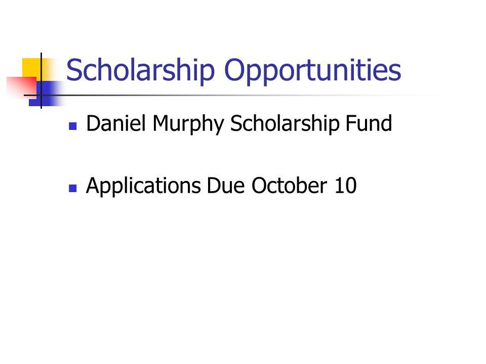 Scholarship Opportunities Daniel Murphy Scholarship Fund Applications Due October 10