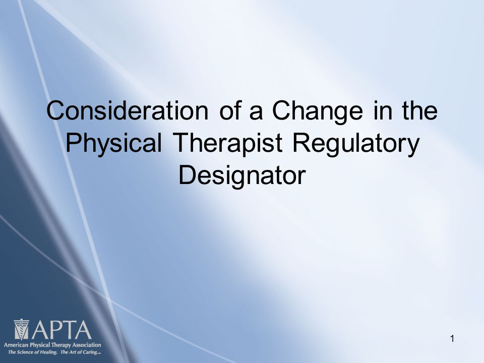 Click to edit Master title style Click to edit Master subtitle style 1 Consideration of a Change in the Physical Therapist Regulatory Designator