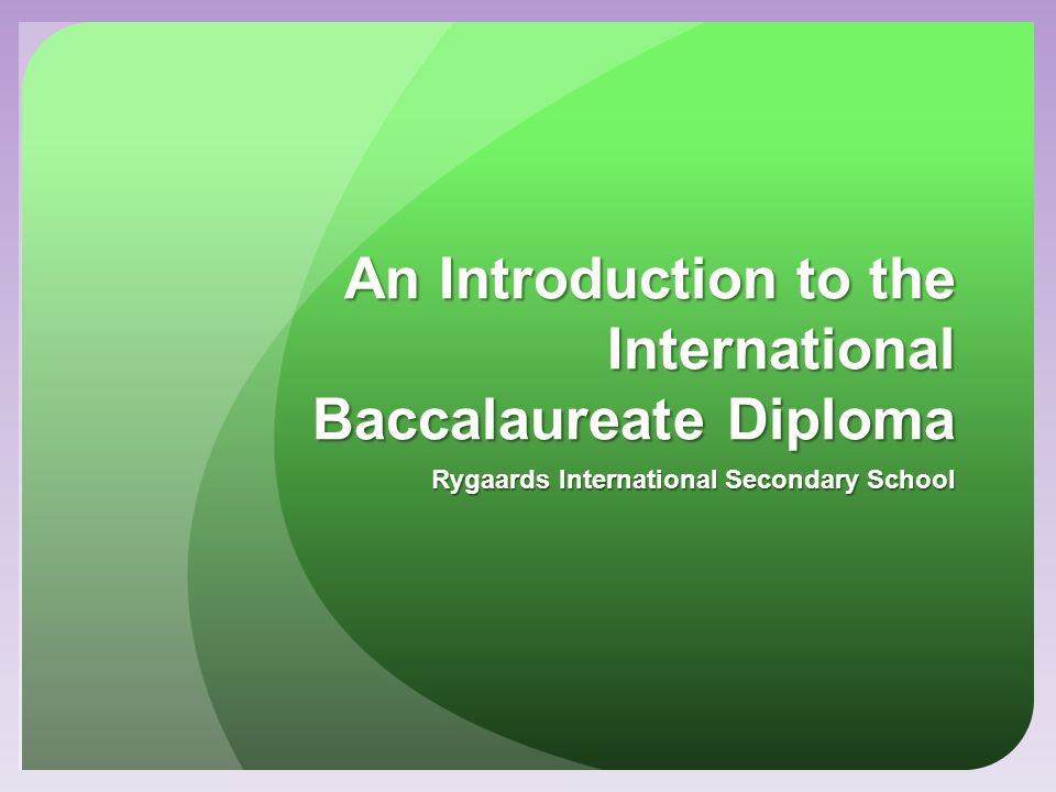 An Introduction to the International Baccalaureate Diploma Rygaards International Secondary School