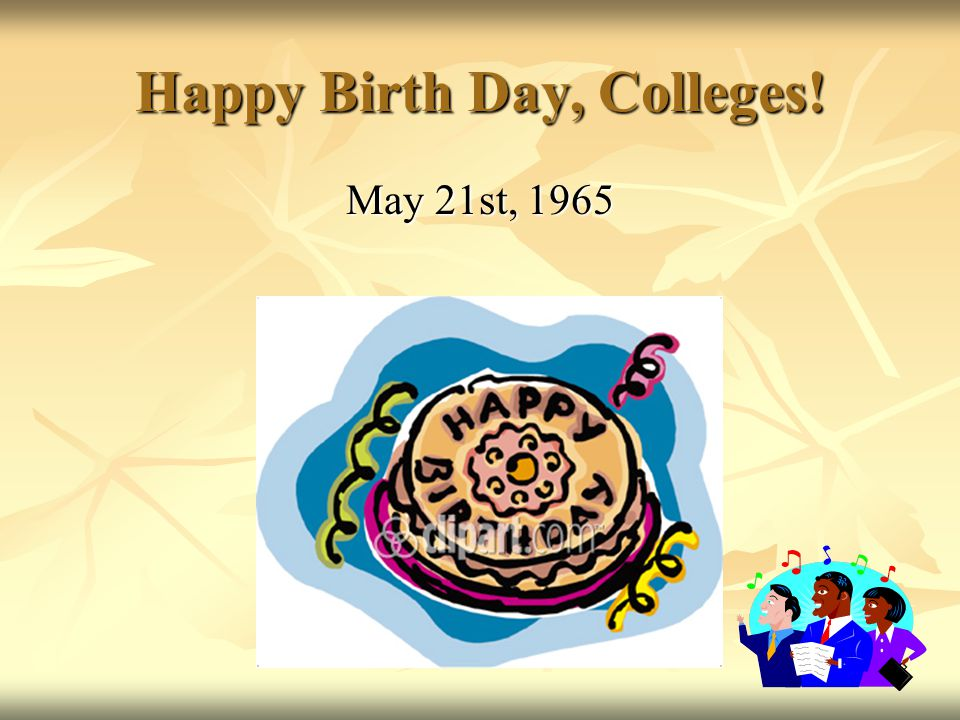 Happy Birth Day, Colleges! May 21st, 1965