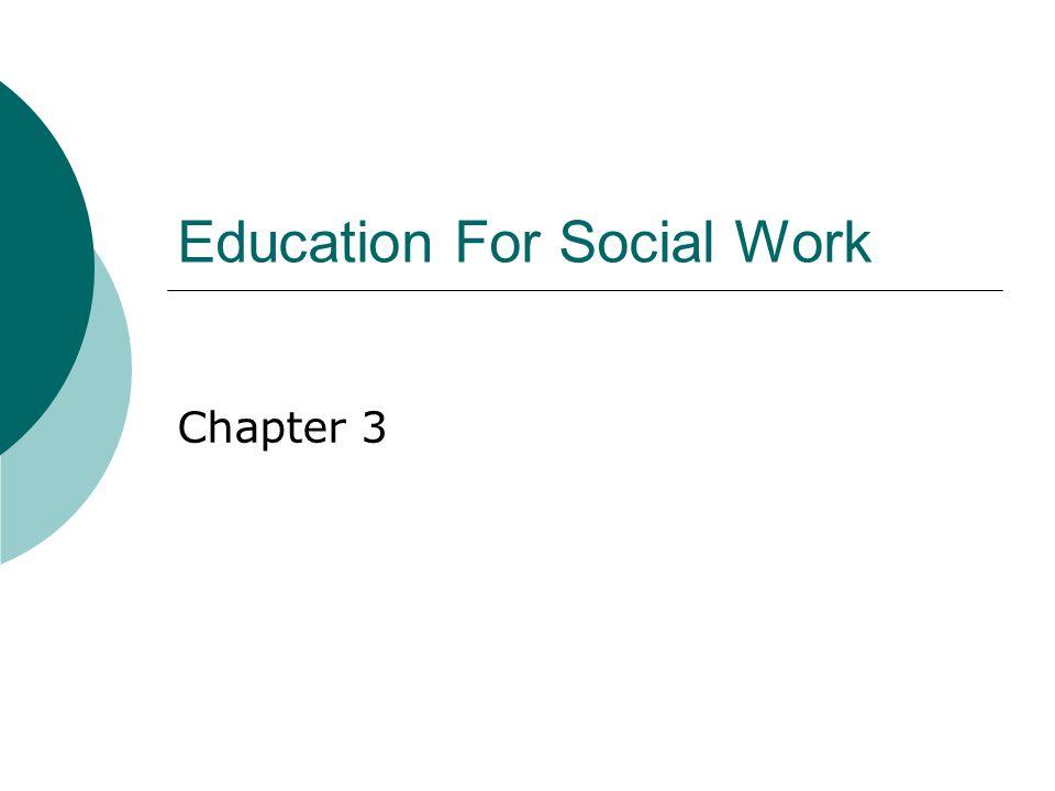 Introduction  Social work education is a phenomenon of the twentieth century.