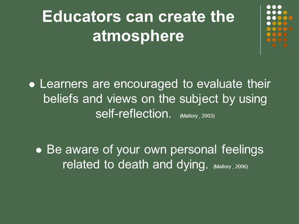 Educators can create the atmosphere Learners are encouraged to evaluate their beliefs and views on the subject by using self-reflection.
