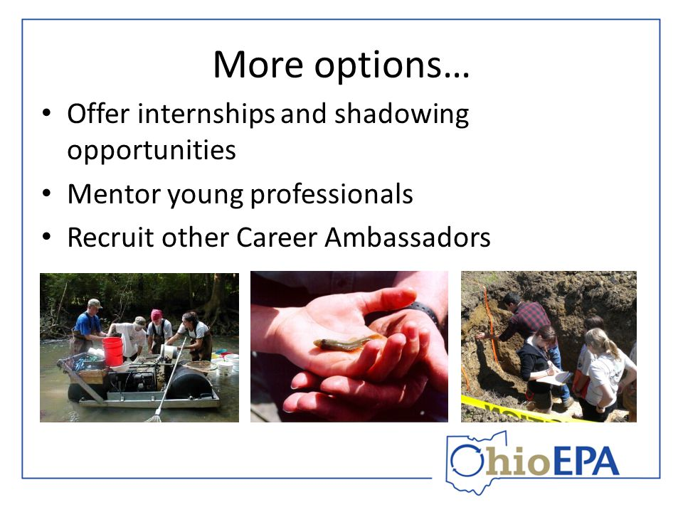 More options… Offer internships and shadowing opportunities Mentor young professionals Recruit other Career Ambassadors