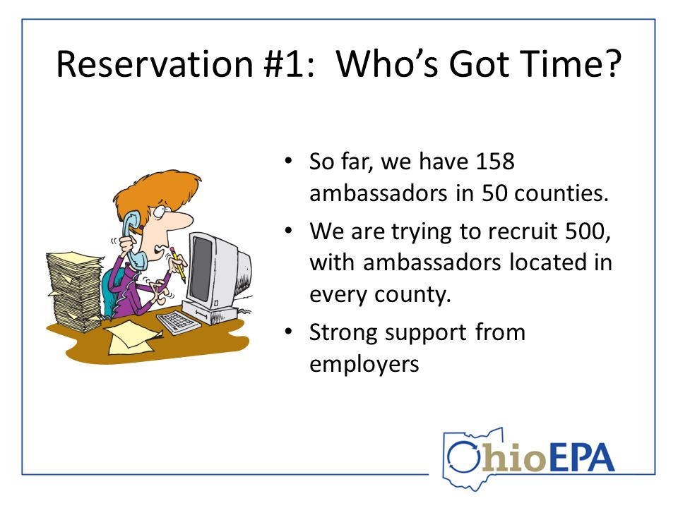 Reservation #1: Who's Got Time. So far, we have 158 ambassadors in 50 counties.