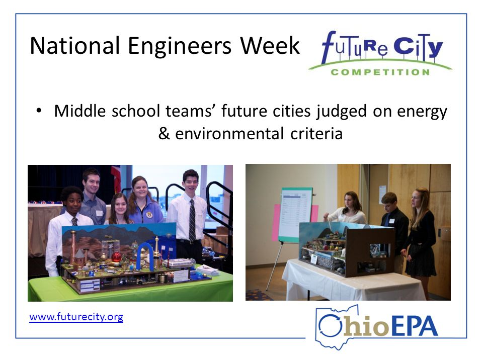 National Engineers Week Middle school teams' future cities judged on energy & environmental criteria www.futurecity.org