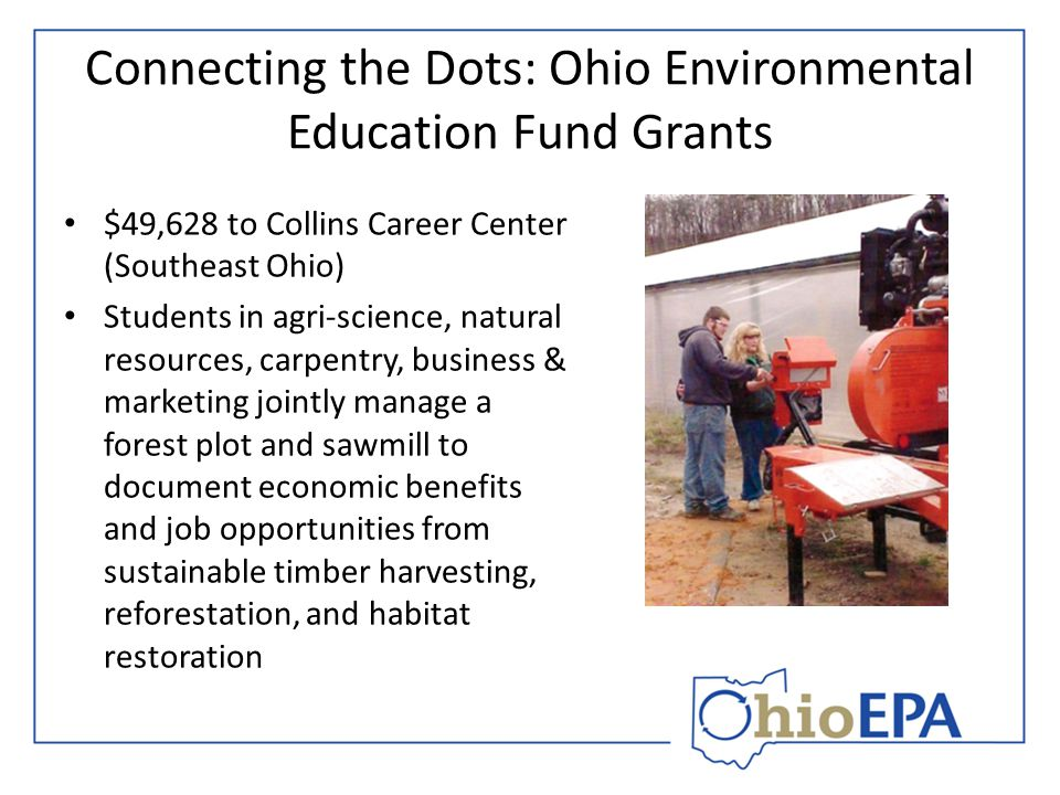 Connecting the Dots: Ohio Environmental Education Fund Grants $49,628 to Collins Career Center (Southeast Ohio) Students in agri-science, natural resources, carpentry, business & marketing jointly manage a forest plot and sawmill to document economic benefits and job opportunities from sustainable timber harvesting, reforestation, and habitat restoration