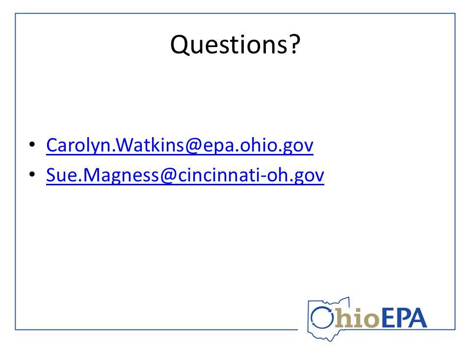 Questions Carolyn.Watkins@epa.ohio.gov Sue.Magness@cincinnati-oh.gov