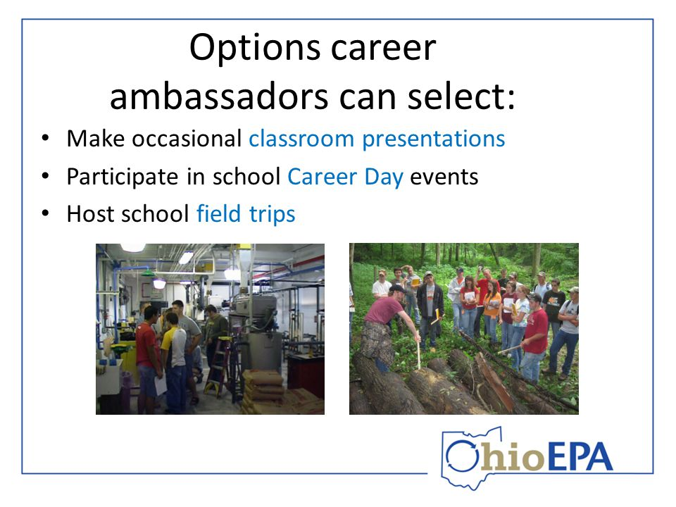 Options career ambassadors can select: Make occasional classroom presentations Participate in school Career Day events Host school field trips