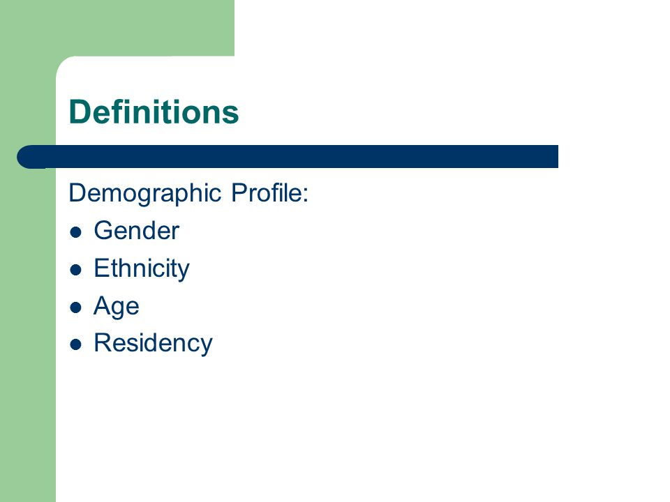 Definitions Demographic Profile: Gender Ethnicity Age Residency
