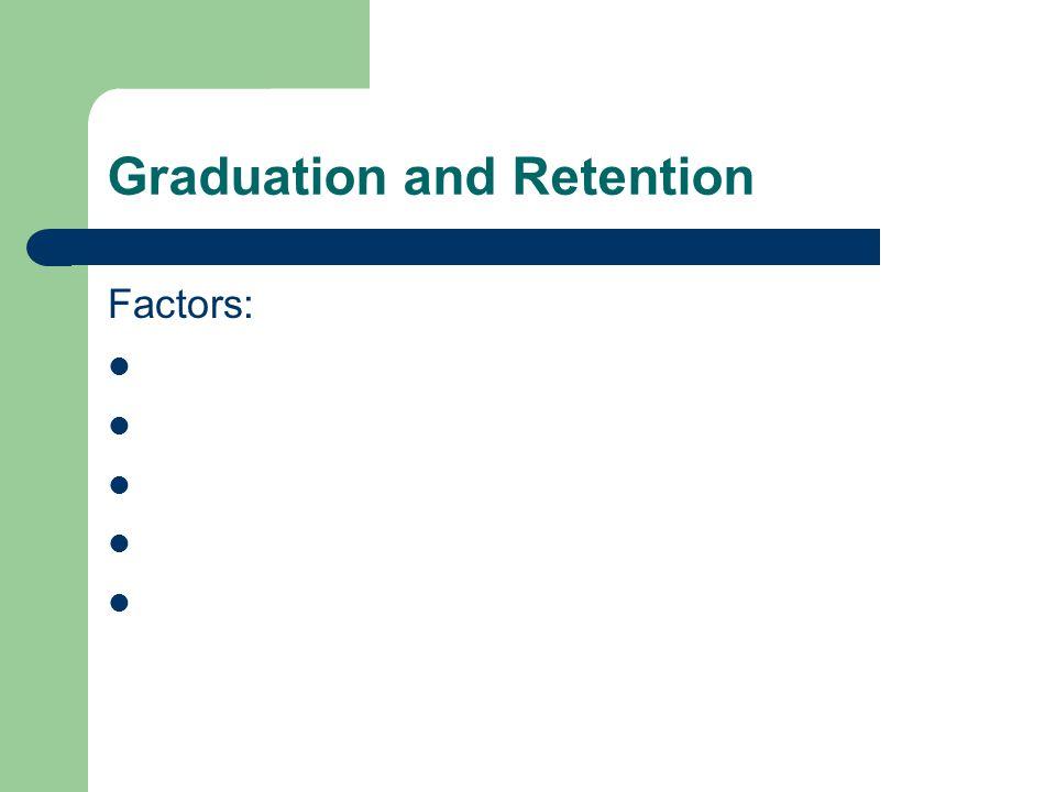 Graduation and Retention Factors:
