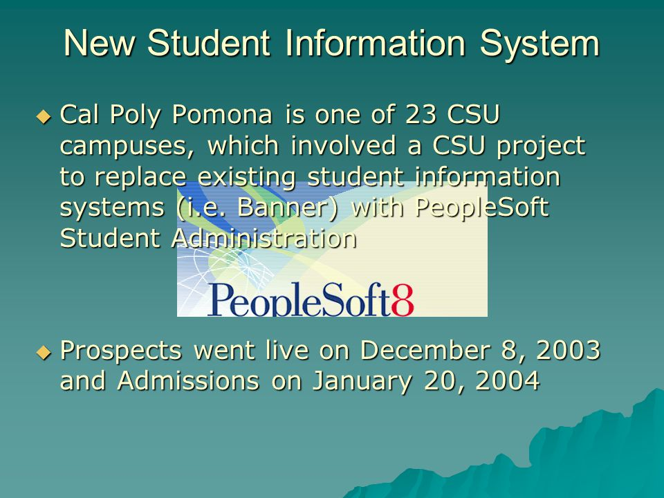 New Student Information System  Cal Poly Pomona is one of 23 CSU campuses, which involved a CSU project to replace existing student information systems (i.e.