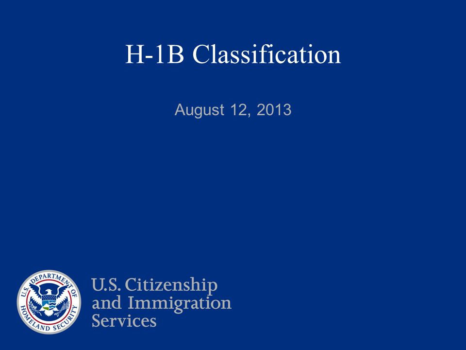 H-1B Classification August 12, 2013