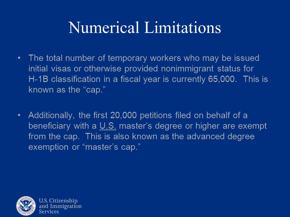 Numerical Limitations The total number of temporary workers who may be issued initial visas or otherwise provided nonimmigrant status for H-1B classif