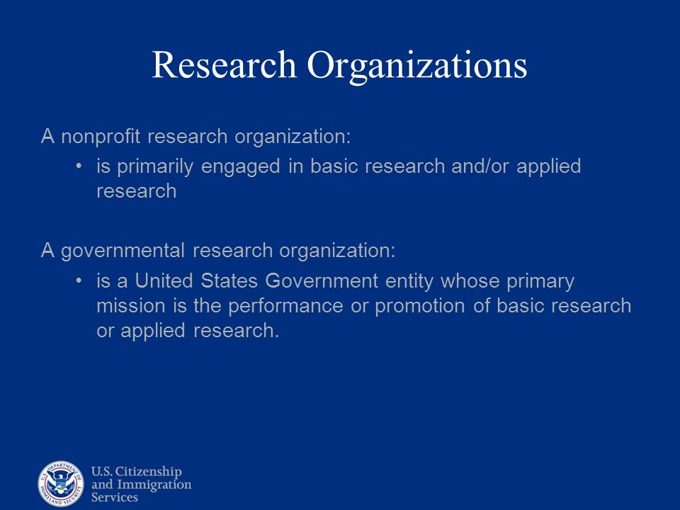 Research Organizations A nonprofit research organization: is primarily engaged in basic research and/or applied research A governmental research organ