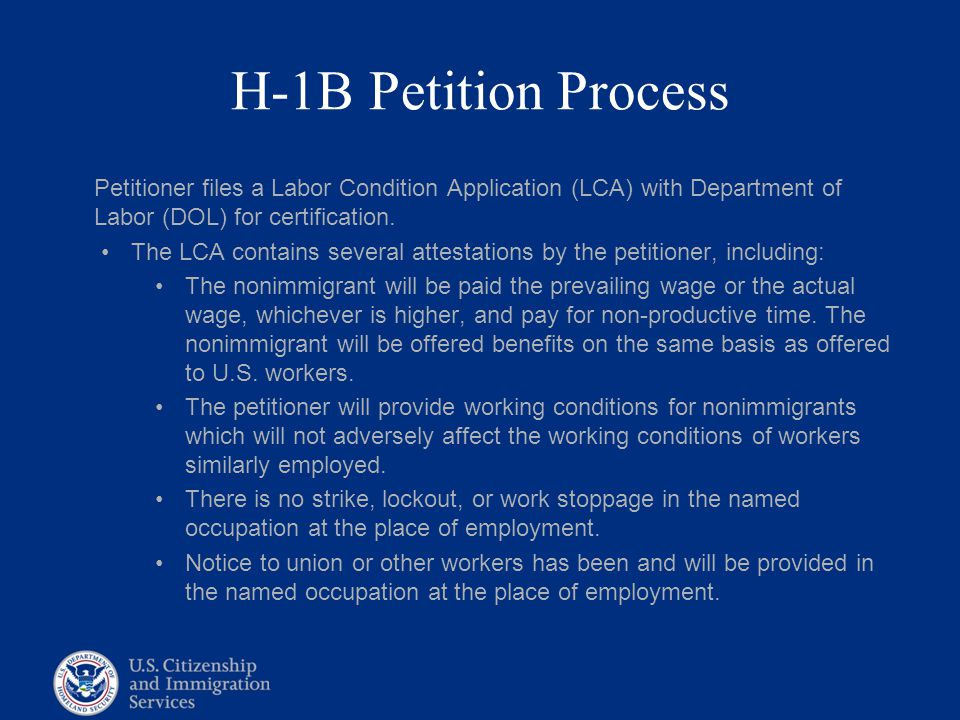 H-1B Petition Process Petitioner files a Labor Condition Application (LCA) with Department of Labor (DOL) for certification. The LCA contains several