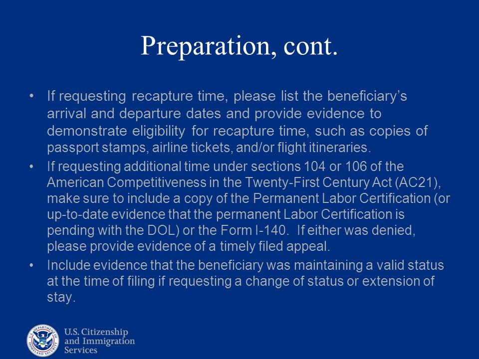 Preparation, cont. If requesting recapture time, please list the beneficiary's arrival and departure dates and provide evidence to demonstrate eligibi
