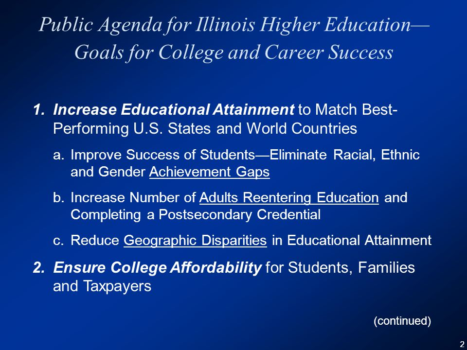 22 Public Agenda for Illinois Higher Education— Goals for College and Career Success 1.Increase Educational Attainment to Match Best- Performing U.S.