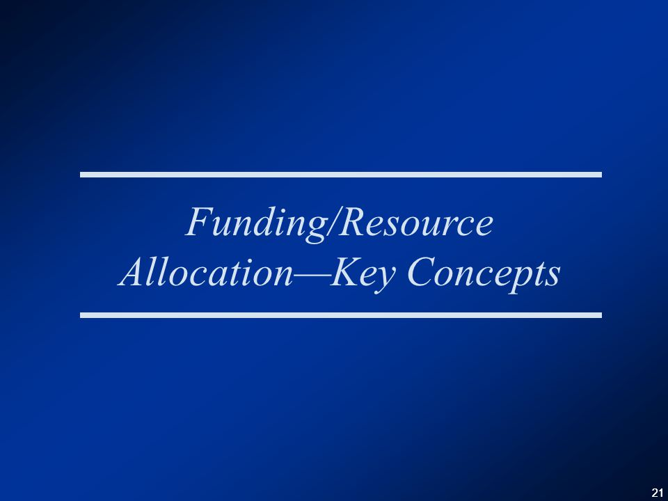 21 Funding/Resource Allocation—Key Concepts