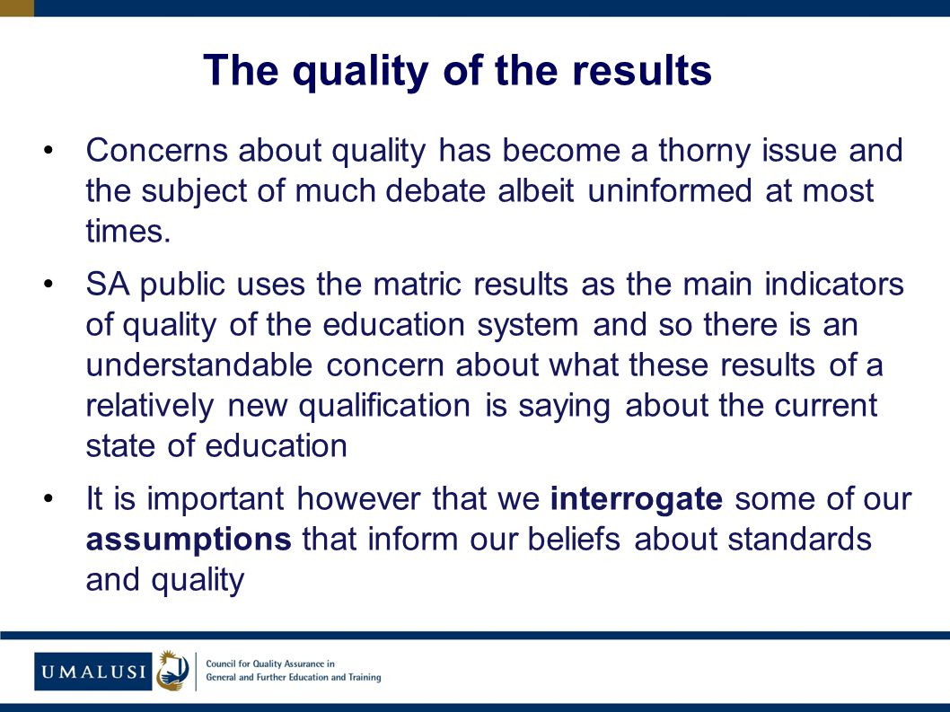 Concerns about quality has become a thorny issue and the subject of much debate albeit uninformed at most times.