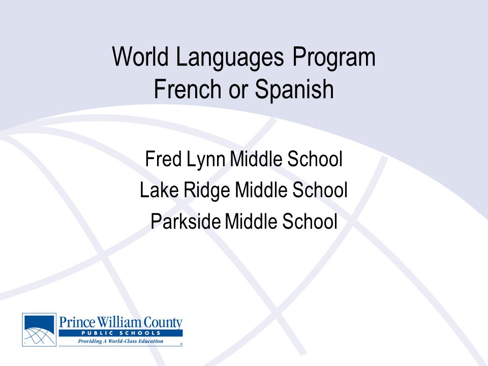 World Languages Program French or Spanish Fred Lynn Middle School Lake Ridge Middle School Parkside Middle School