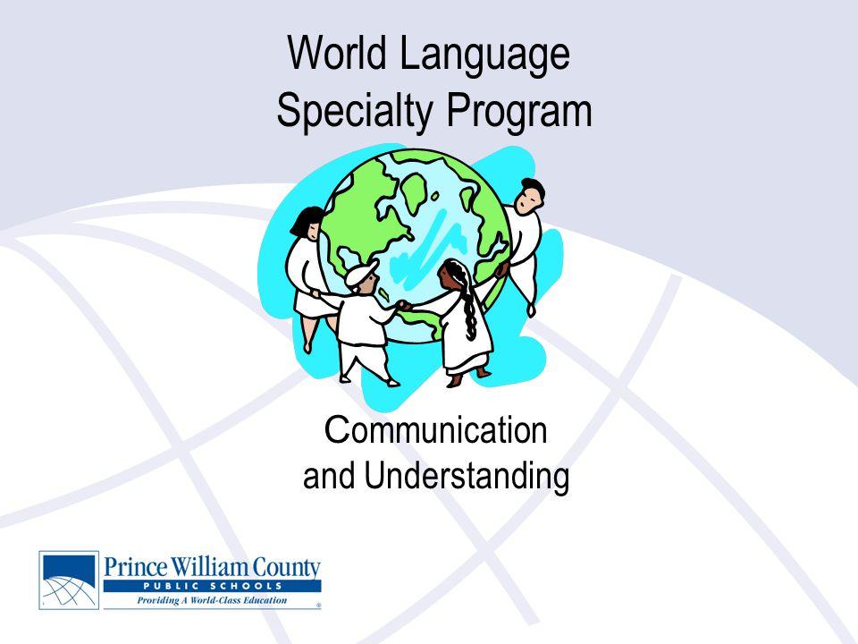 World Language Specialty Program C ommunication and Understanding