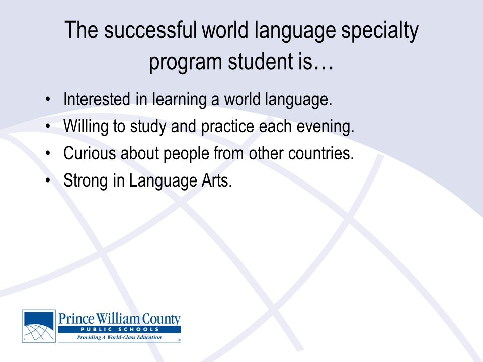The successful world language specialty program student is … Interested in learning a world language.