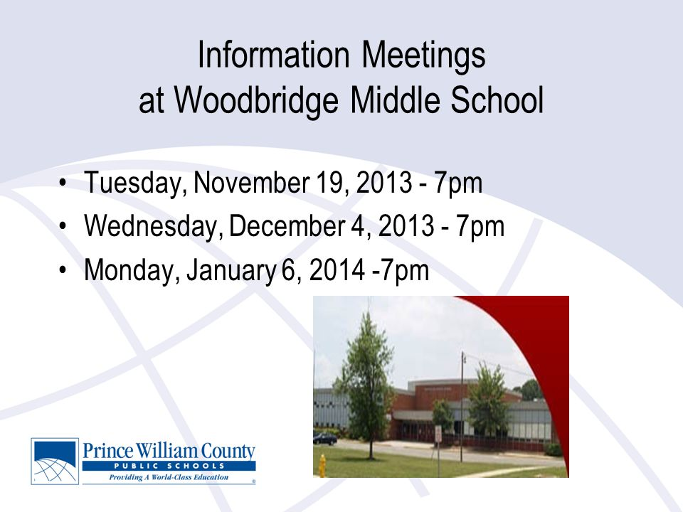 Information Meetings at Woodbridge Middle School Tuesday, November 19, 2013 - 7pm Wednesday, December 4, 2013 - 7pm Monday, January 6, 2014 -7pm