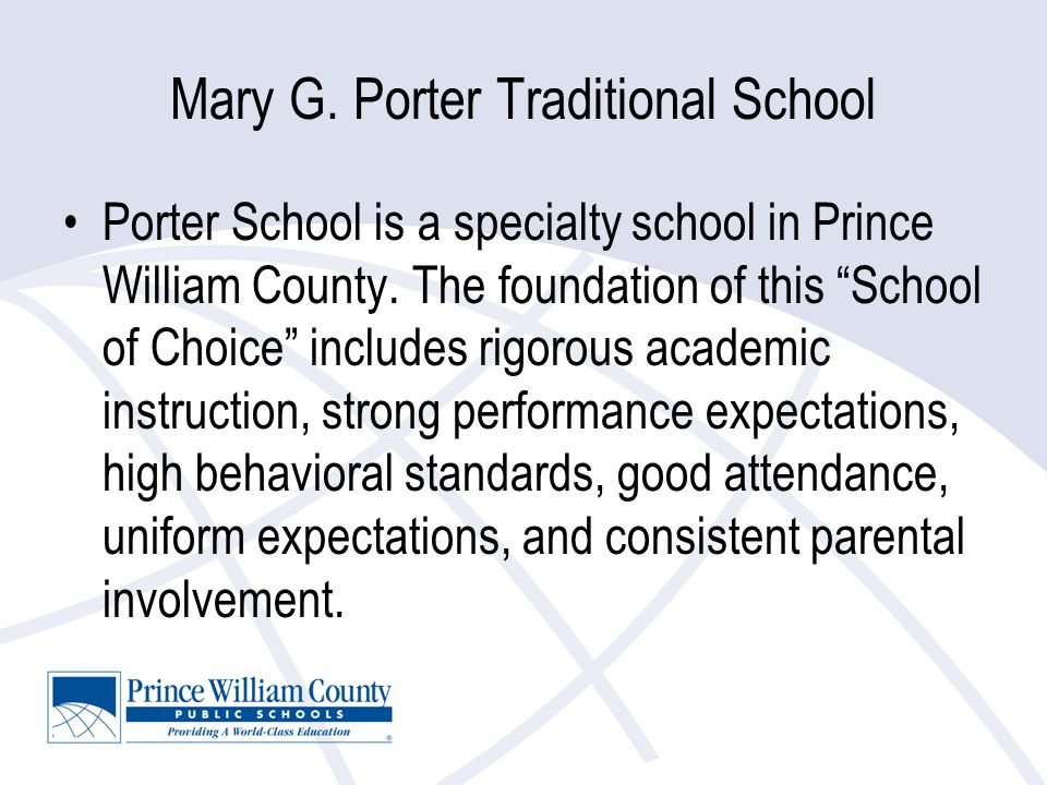Mary G. Porter Traditional School Porter School is a specialty school in Prince William County.