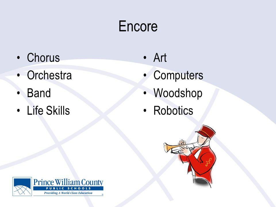Encore Chorus Orchestra Band Life Skills Art Computers Woodshop Robotics