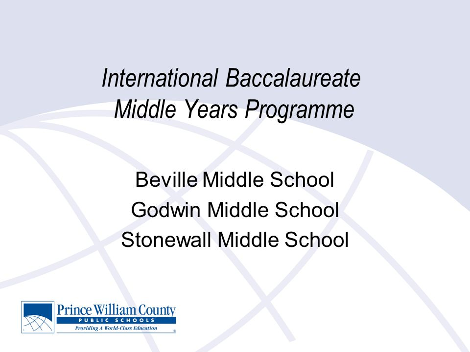 International Baccalaureate Middle Years Programme Beville Middle School Godwin Middle School Stonewall Middle School