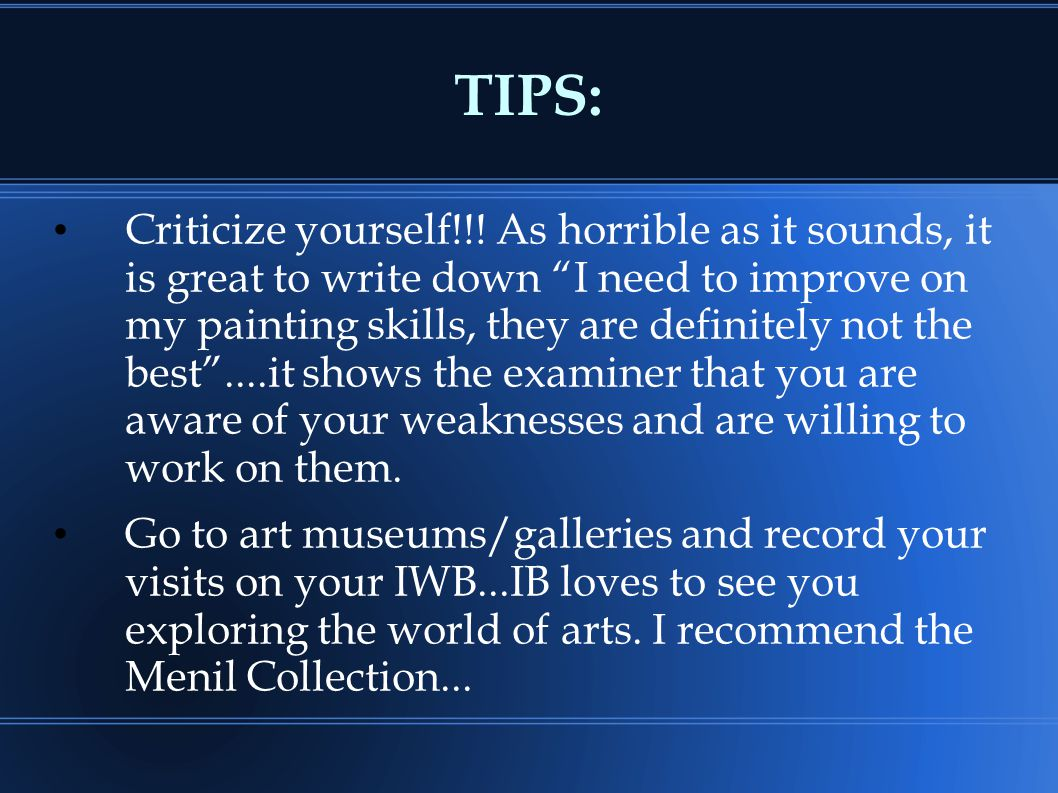 "TIPS: Criticize yourself!!! As horrible as it sounds, it is great to write down ""I need to improve on my painting skills, they are definitely not the"