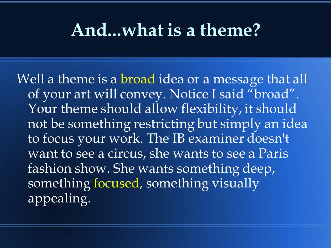 "And...what is a theme? Well a theme is a broad idea or a message that all of your art will convey. Notice I said ""broad"". Your theme should allow flex"
