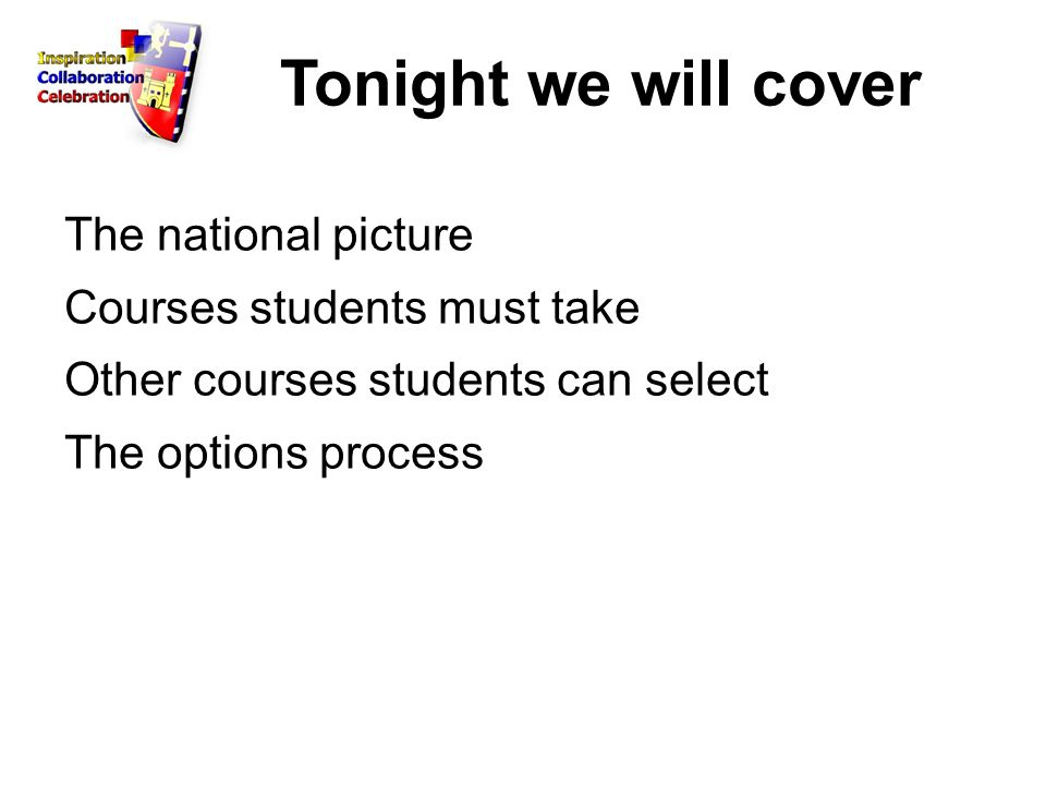 Tonight we will cover The national picture Courses students must take Other courses students can select The options process