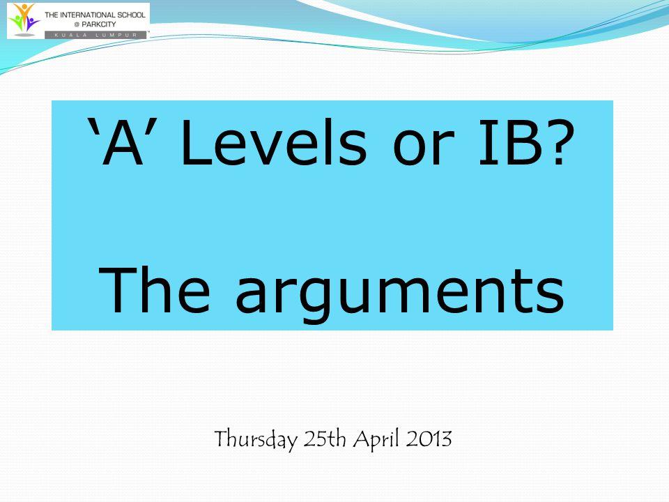 Thursday 25th April 2013 'A' Levels or IB? The arguments