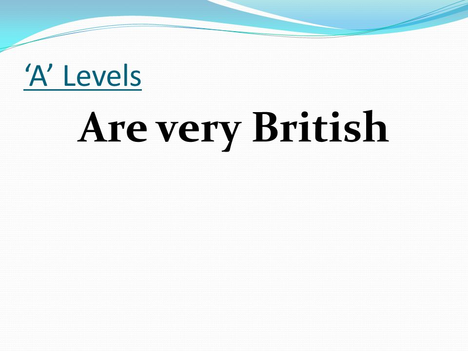 'A' Levels Are very British